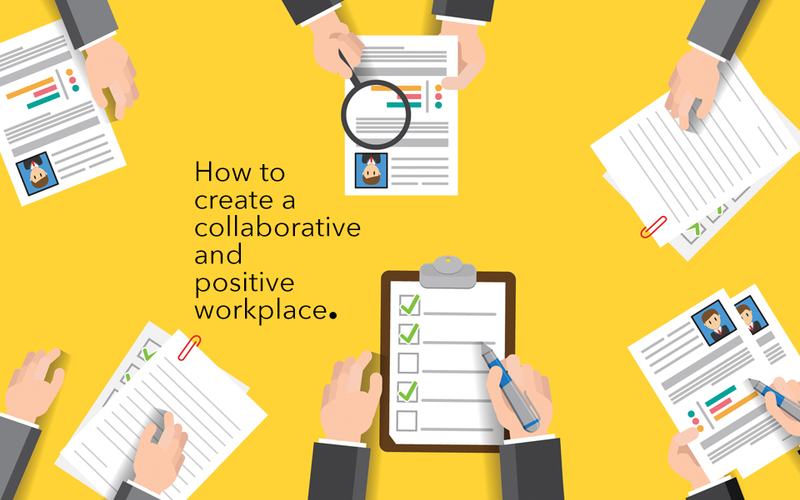 How to create a collaborative and positive workplace