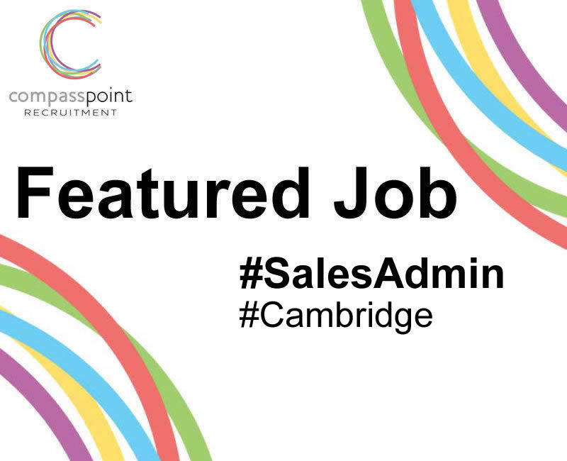Featured job, Sales Administrator, Cambridge