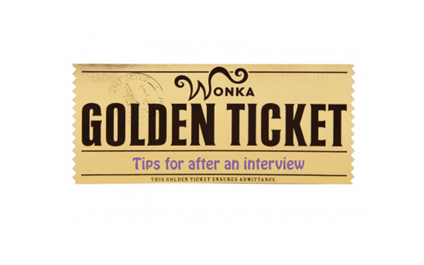 5 golden ticket tips for after an interview
