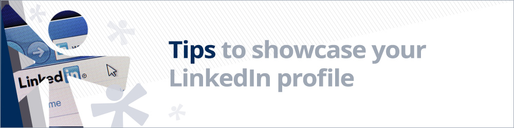 Tips to showcase your LinkedIn profile