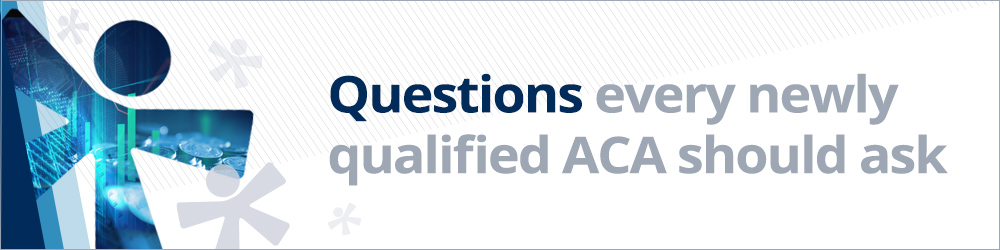 Questions every newly qualified ACA ICAS accountant should ask
