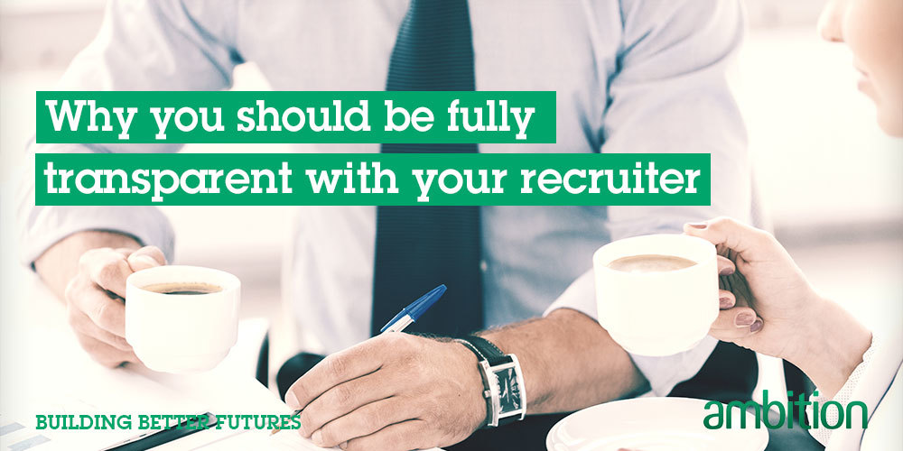 Why you should be fully transparent with your recruiter