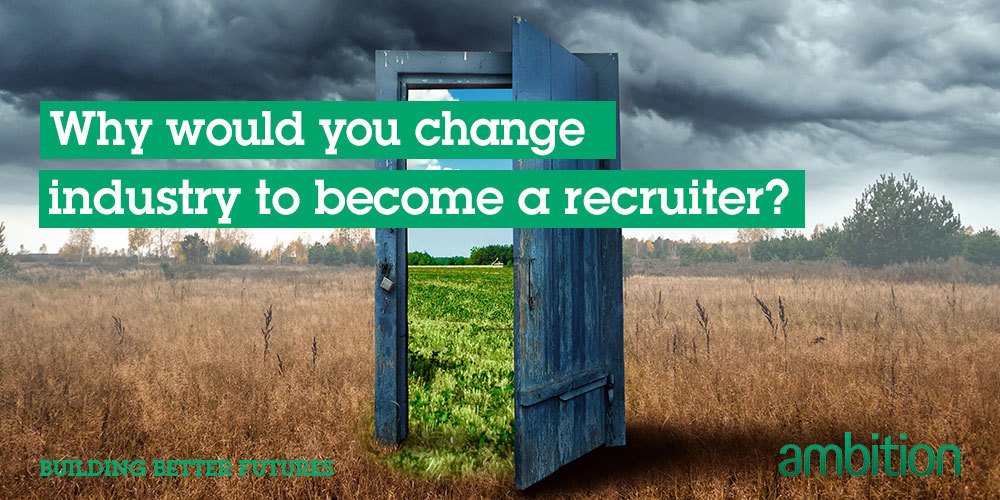 Why would you change industry to become a recruiter
