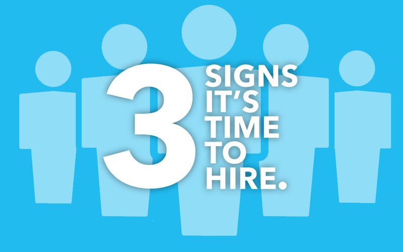 3 signs that it's time to hire