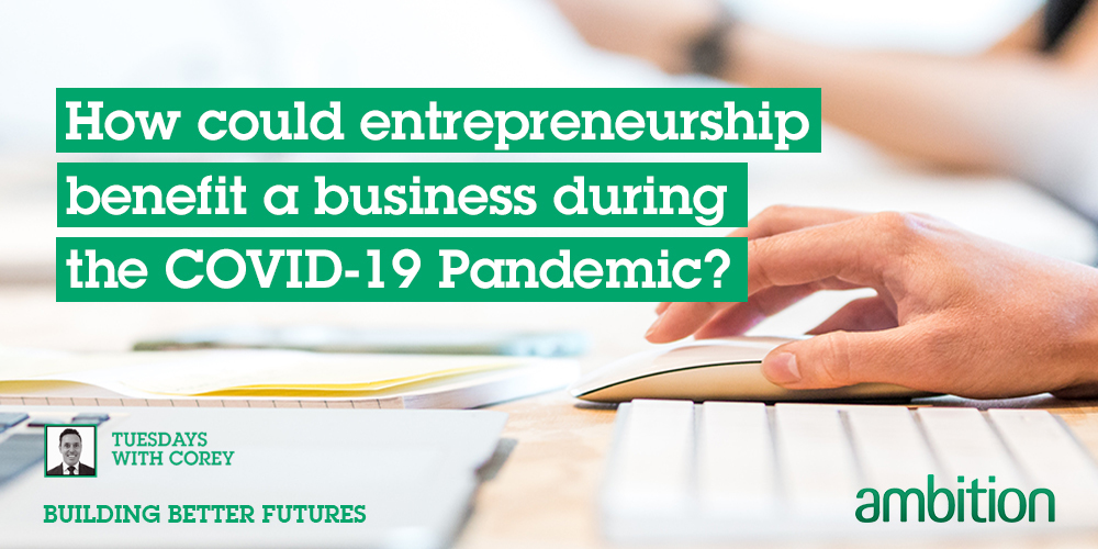 How could entrepreneurship benefit a business during the COVID-19 Pandemic?