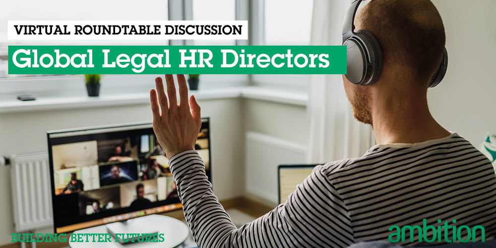 Virtual Roundtable Discussion: Global Legal HR Directors
