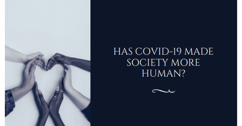 Has COVID 19 made society more human